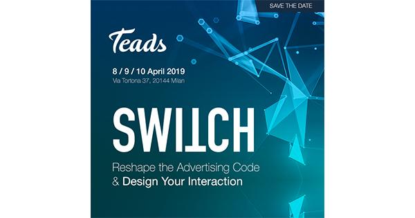 #Switch: Teads ridisegna gli asset creativi delle campagna al FuoriSalone