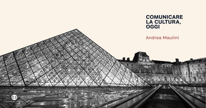 """Successo editoriale per il libro di Andrea Maulini """"Comunicare la cultura, oggi"""""""